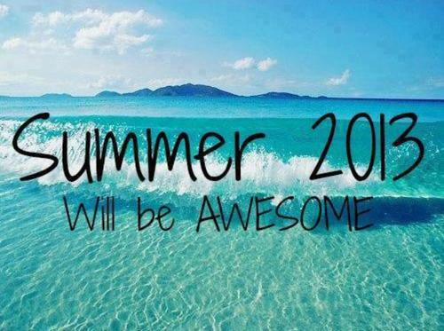 Summer 2013 will be awesome